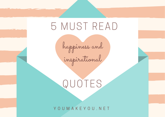 5 Must Read Happiness & Inspirational Quotes For A Tough Week