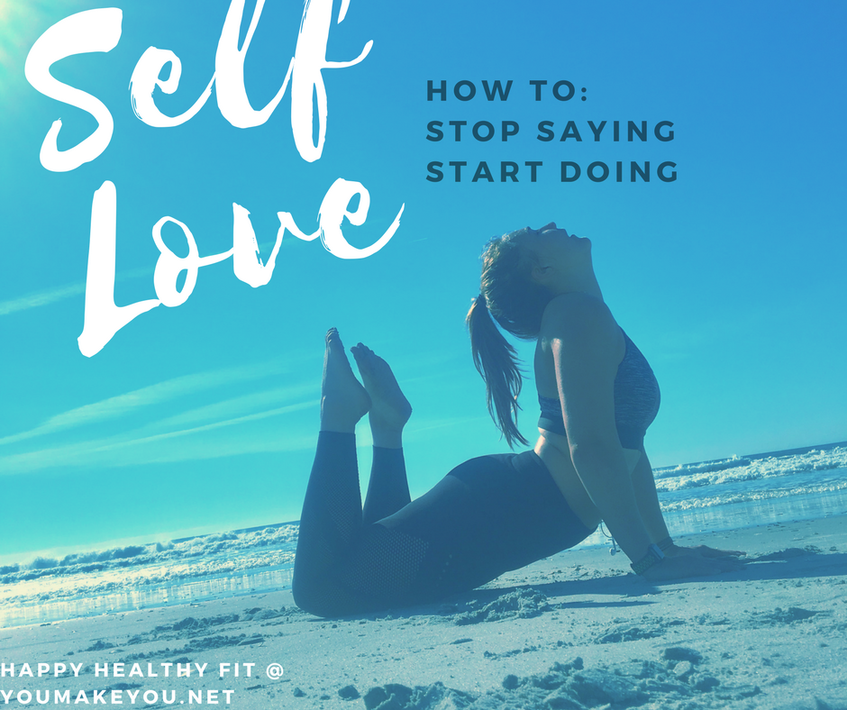 Self Love: Stop Saying, Start Doing