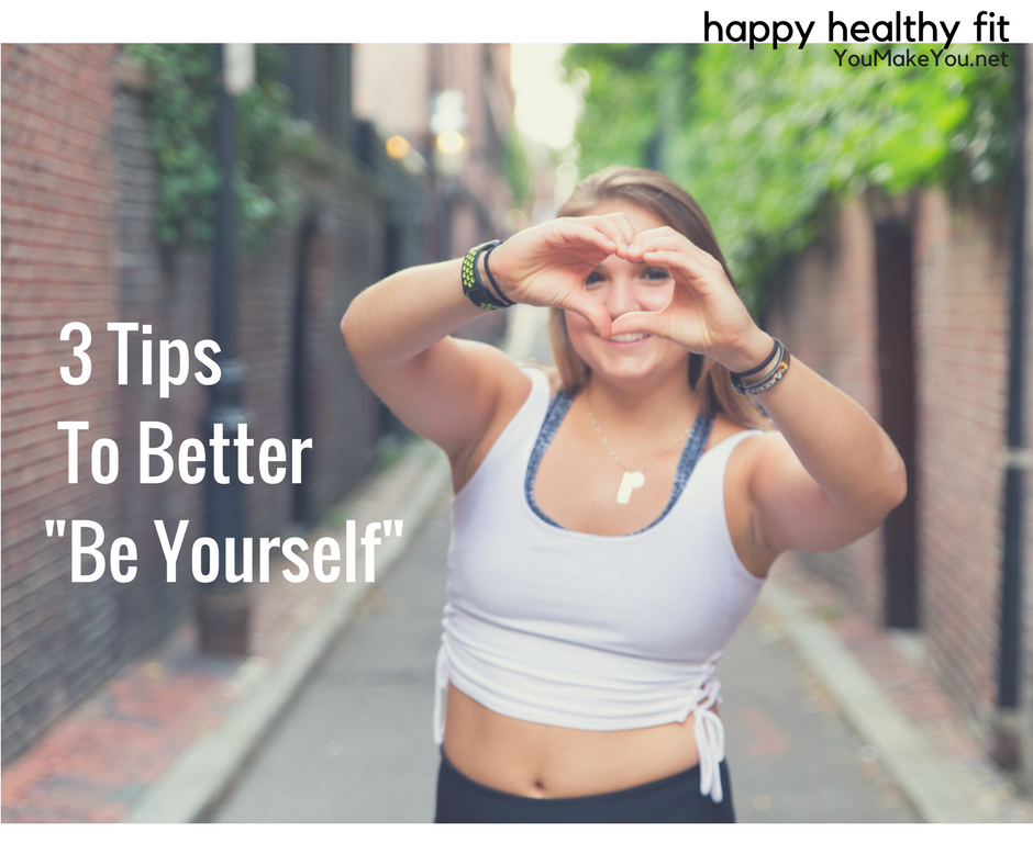 3 Tips To Better -Be Yourself-